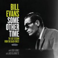 Bill Evans with Eddie Gomez and Jack DeJohnette: Some Other Time: The Lost Session From the Black Forest jazz review by Karl Ackermann, published on April 27, 2016. Find thousands reviews at All About Jazz!