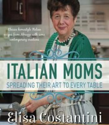 Italian Moms – Spreading Their Art To Every Table: Classic Homestyle Italian Recipes PDF