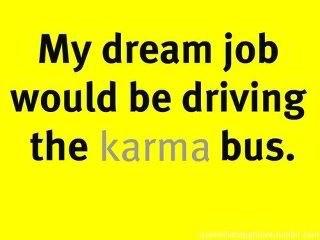 `♥: Buses, Laughing, Dreams Job, Karma Bus, Dream Job, Karma Quotes, Funny, Things, True Stories