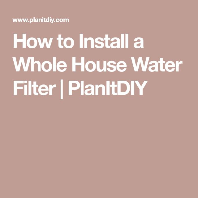 How to Install a Whole House Water Filter | PlanItDIY