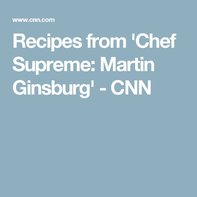 Recipes from 'Chef Supreme: Martin Ginsburg' - CNN