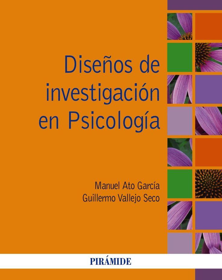 Diseños de investigación en psicología / Manuel Ato García, Guillermo Vallejo Seco.   Pirámide, 2015