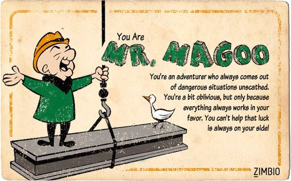 My classic cartoon character is Mr. Magoo. Who are you most like??
