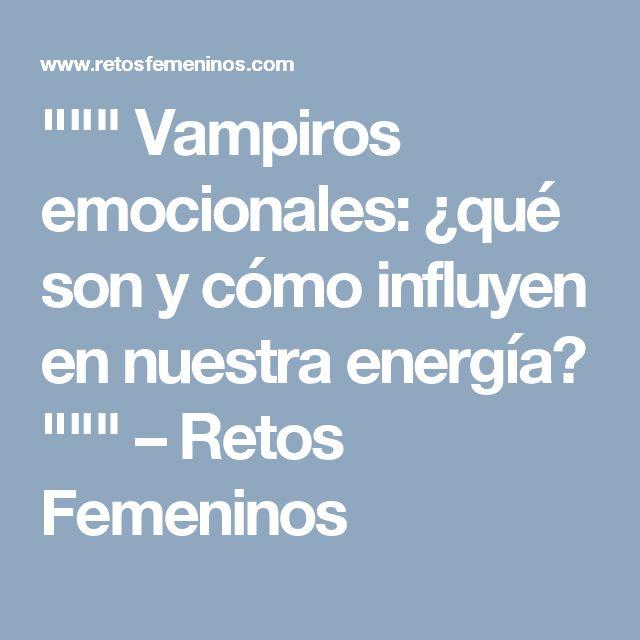 """"""""""""""" Vampiros emocionales: ¿qué son y cómo influyen en nuestra energía? """""""""""" – Retos Femeninos"""