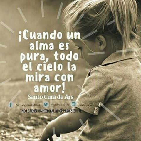"""#FRASES DE #SANTOS """"Cuando un alma es pura, todo el cielo la mira con amor!""""...Santo Cura de Ars"""
