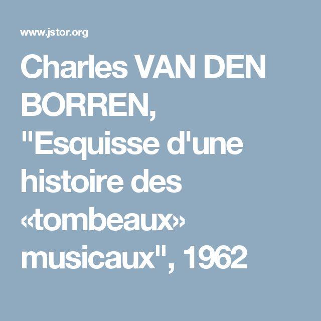 "Charles VAN DEN BORREN (Uccle, Bruxelles), ""Esquisse d'une histoire des «tombeaux» musicaux"", in 'Studien zur Musikwissenschaft', Vol. 25 ""Festschrift für ERICH SCHENK (1962), pp. 56-67."