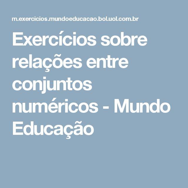 Exercícios sobre relações entre conjuntos numéricos - Mundo Educação