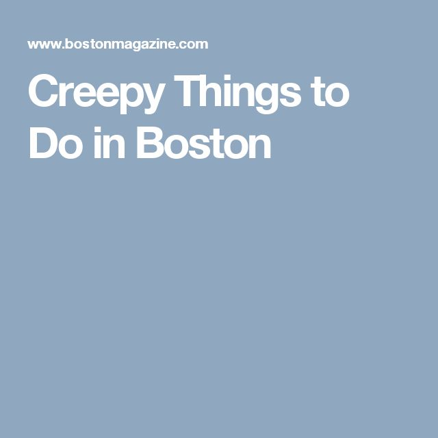 Creepy Things to Do in Boston