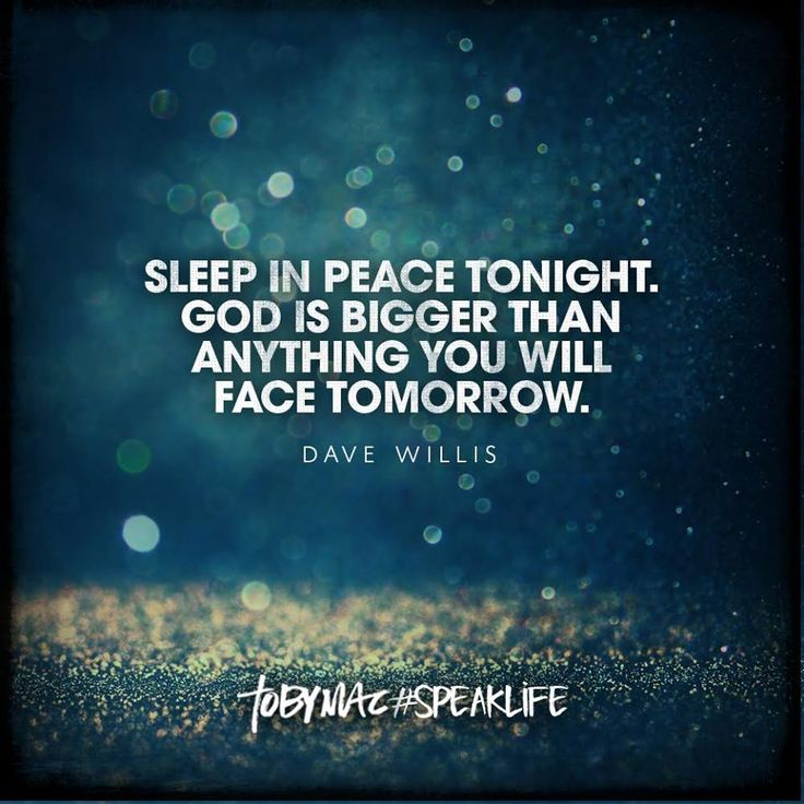 """""""Sleep in peace tonight. God is bigger than anything you will face tomorrow."""" -Dave Willis #SpeakLife"""