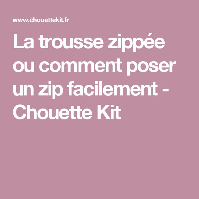 La trousse zippée ou comment poser un zip facilement - Chouette Kit