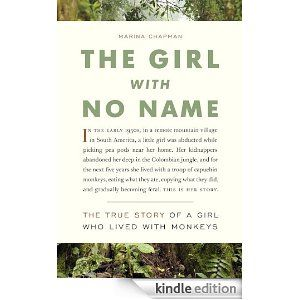 The Girl With No Name: The True Story of a Girl Who Lived with Monkeys by Marina Chapman. Our book club selection for January 2014