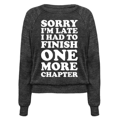 "Sorry I'm Late I Had To Finish One More Chapter - This book nerd shirt is perfect for when you're late to that party, and for a perfectly acceptable reason for all book lovers, like ""sorry i'm late, I had to finish one more chapter."" This book shirt is great for fans of literature, book t shirts, and gifts for book lovers."