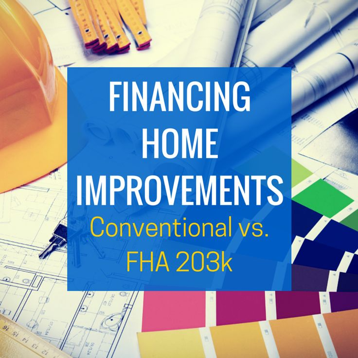 How to finance home improvements with an FHA 203k or conventional loan