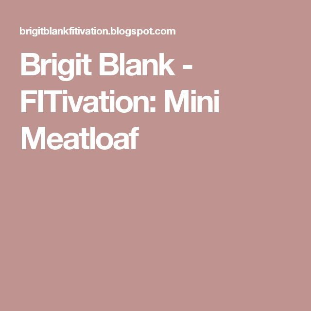 Brigit Blank - FITivation: Mini Meatloaf