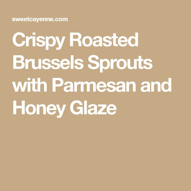 Crispy Roasted Brussels Sprouts with Parmesan and Honey Glaze   – Spicy n Good