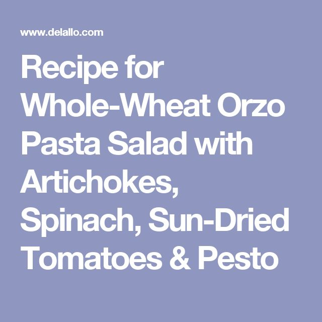 for Whole-Wheat Orzo Pasta Salad with Artichokes, Spinach, Sun-Dried ...