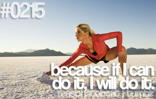Reasons to be Fit #0215: Because if I can do it, I will do it. #motivation