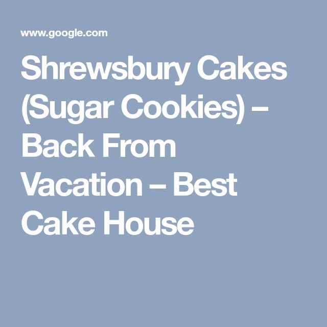 Shrewsbury Cakes (Sugar Cookies) – Back From Vacation – Best Cake House