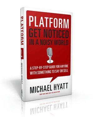 Michael Hyatt - Platform: Get Noticed in a Noisy World #platform #socialmedia