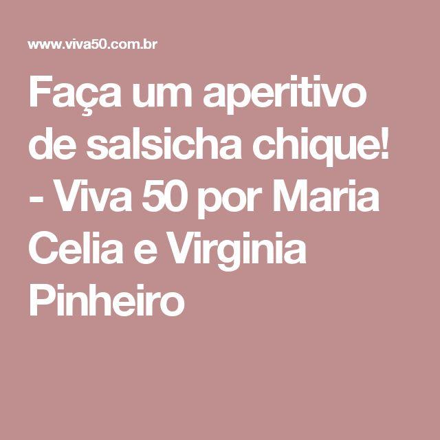 Faça um aperitivo de salsicha chique! - Viva 50 por Maria Celia e Virginia Pinheiro