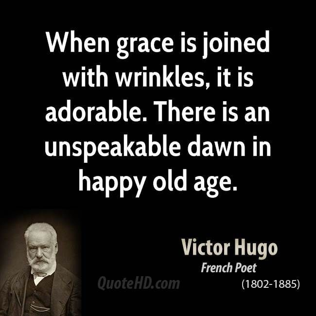 Victor Hugo Age Quotes Quotehd Aginggracefullyover50 Aging Quotes French Love Quotes Victor Hugo Quotes