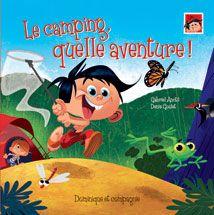 Le camping, quelle aventure! - Gabriel Anctil