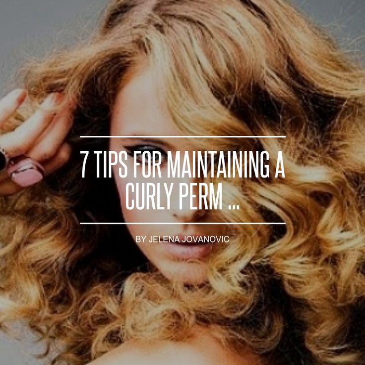 7 Tips for #Maintaining a Curly Perm ...