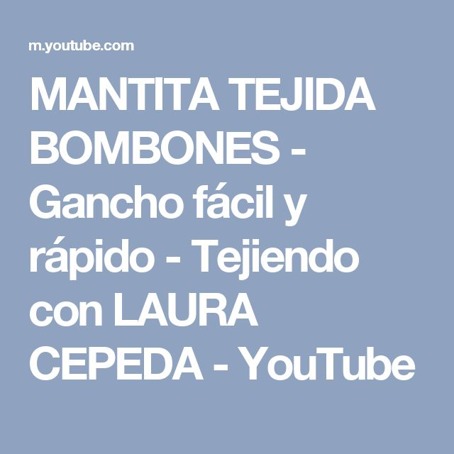 MANTITA TEJIDA BOMBONES - Gancho fácil y rápido - Tejiendo con LAURA CEPEDA - YouTube