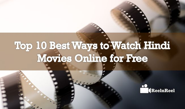 Top 10 Best Ways to Watch Hindi Movies Online for Free