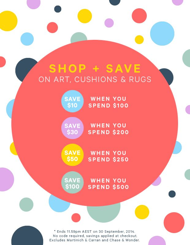 SHOP + SAVE on cushions, art and rugs!  Valid through September 30, 2014.  Yay!