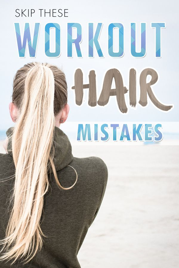 Skip these hair workout mistakes to prevent breakage and keep it healthy no matter how often you sweat