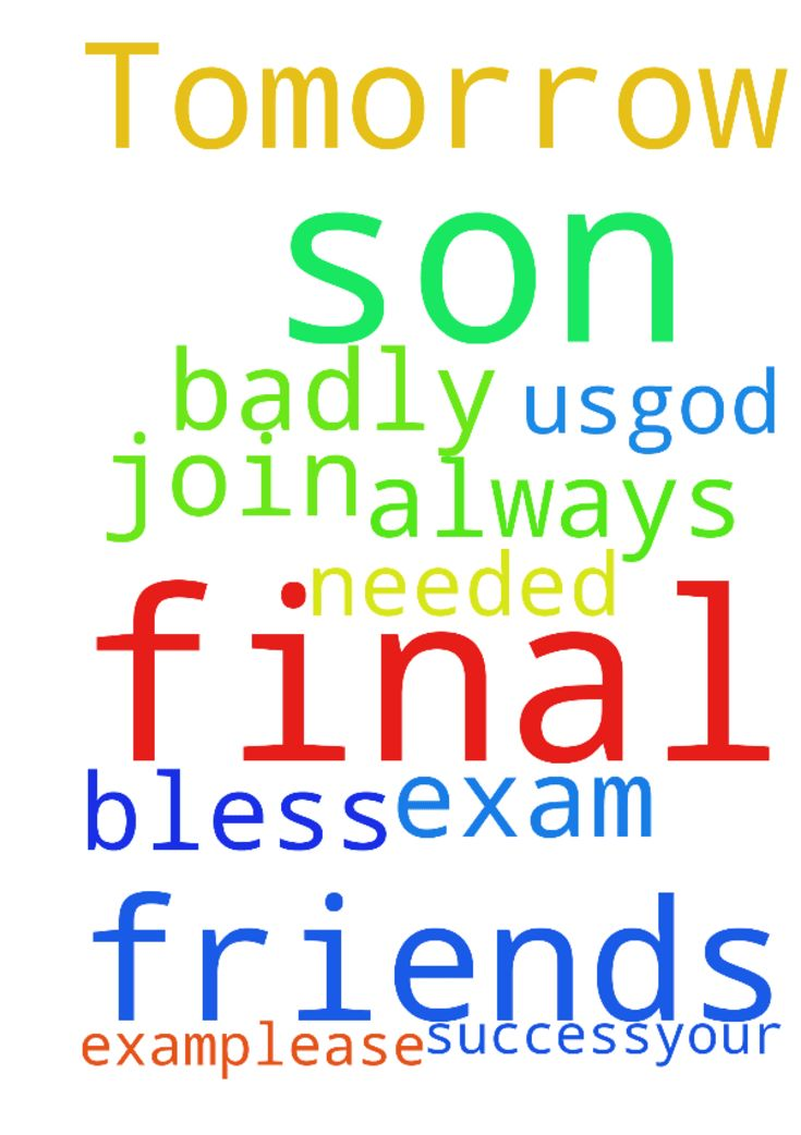 Tomorrow my son having his final exam.Please dear friends - Tomorrow my son having his final exam.Please dear friends here join with me to pray for his success.Your prayer is very badly needed for us.God bless you always. Posted at: https://prayerrequest.com/t/AsW #pray #prayer #request #prayerrequest