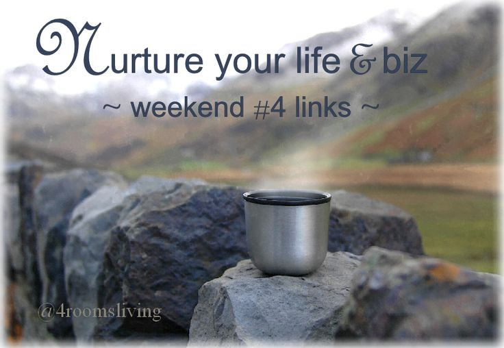 Nurturing weekend links for you & your biz: www.4roomsliving.co.uk