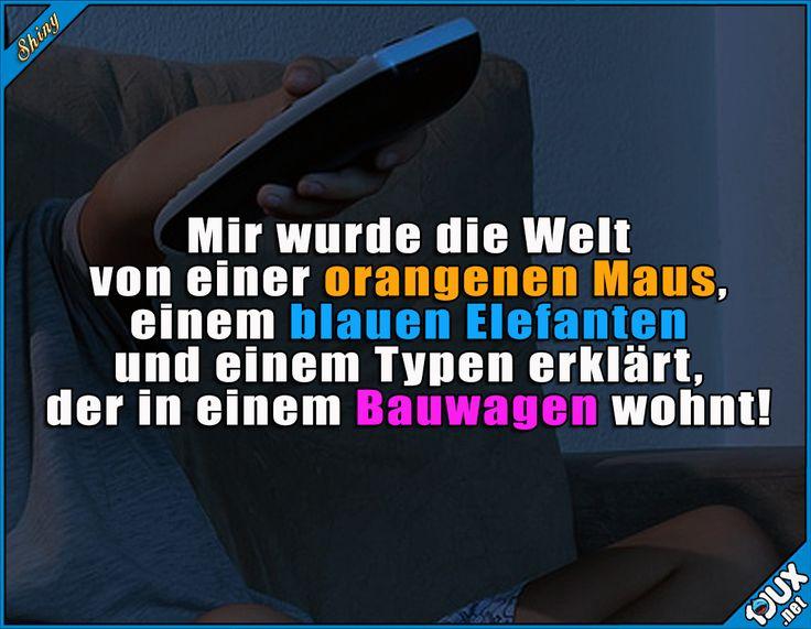 Und es war toll! :) #SendungmitderMaus #Löwenzahn #Kindheit #Kindheitsmomente #PeterLustig #Statussprüche #WhatsAppSprüche #StatusBilder Humor