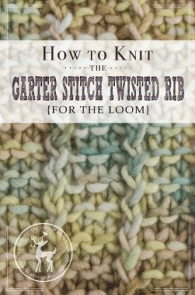 How to Knit the Garter Stitch Twisted Rib for the Loom   Vintage Storehouse & Co.