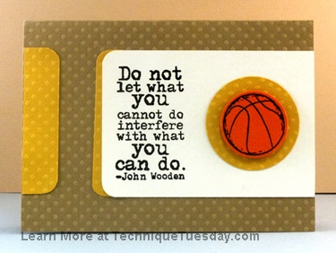 Love these words. Great motivational card to give to an athlete! The words and basketball were stamped with stamps from TechniqueTuesday.com.
