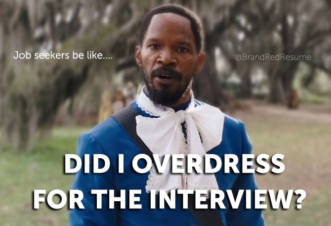 job seekers be like    did i overdress for the interview