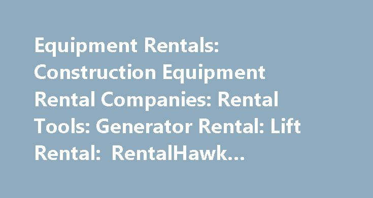 Equipment Rentals: Construction Equipment Rental Companies: Rental Tools: Generator Rental: Lift Rental: RentalHawk #vacation #rentals.com http://rental.nef2.com/equipment-rentals-construction-equipment-rental-companies-rental-tools-generator-rental-lift-rental-rentalhawk-vacation-rentals-com/  #equipment rental # What RentalHawk Does For You What is RentalHawk? RentalHawk provides you with the Rental Company of Your Choice in Seconds! We'll display their Inventory, Location, Consumer…