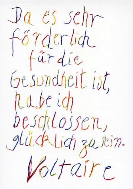 Da es sehr förderlich für die #Gesundheit ist, habe ich beschlossen, #glücklich zu sein (Voltaire)