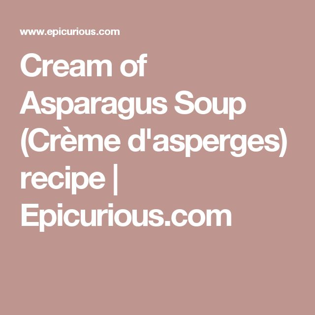 Cream of Asparagus Soup (Crème d'asperges) recipe | Epicurious.com