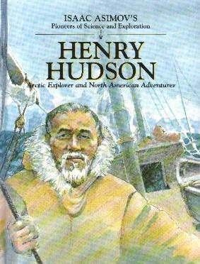 Isaac Asimov - Henry Hudson: Arctic Explorer and North American Adventurer