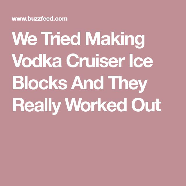 We Tried Making Vodka Cruiser Ice Blocks And They Really Worked Out