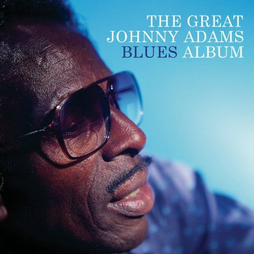 The Great Johnny Adams Blues Album:   This New Orleans legend could kill a blues song; he does it 12 times here with hometown help from Dr. John, Dr. Lonnie Smith, Duke Robillard and more on My Baby's Quit Me; Roadblock; Danger Zone; This Time I'm Gone for Good; Garbage Man , and more!
