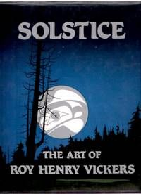 SOLSTICE:  The Art of Roy Henry Vickers (signed)
