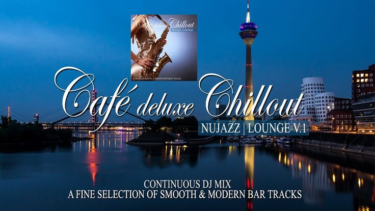 Café Deluxe Chill Out Nu Jazz | Lounge Vol.1 (Smooth & Modern Bar Tracks...