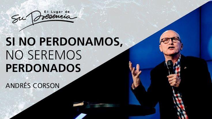 Si no perdonamos, no seremos perdonados - Andrés Corson - 19 Noviembre 2...