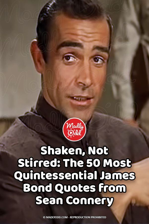 Shaken Not Stirred The 50 Most Quintessential James Bond Quotes From Sean Connery In 2020 Bond Quotes James Bond Quotes Sean Connery