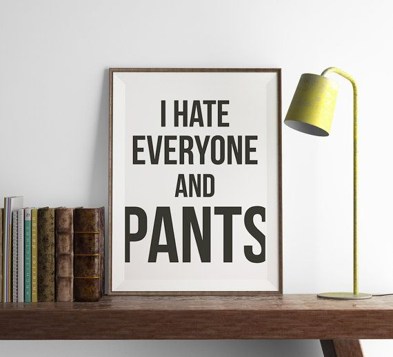 I hate Everyone and Pants Print | Office Wall Art | Art Printable | Printable Wall Art | Home Decor | PDF Download | Funny Art