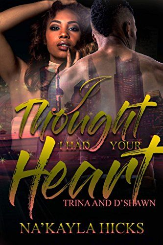 8c20973323b I Thought I Had Your Heart  Trina and D shawn ( 2.99 to Free)  Kindle   FreeKindleBook by Na kayla Hicks. 4.4 out of 5 stars(4 customer reviews)