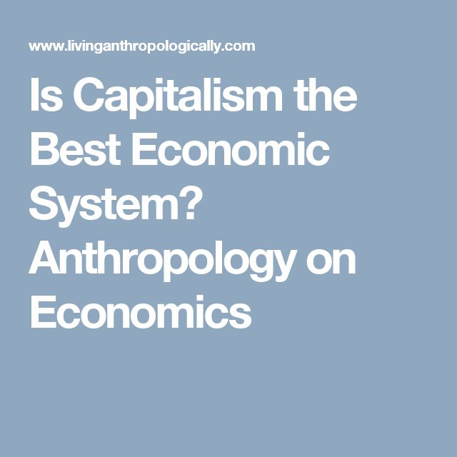 best images about decolonial politics n is capitalism the best economic system anthropology on economics